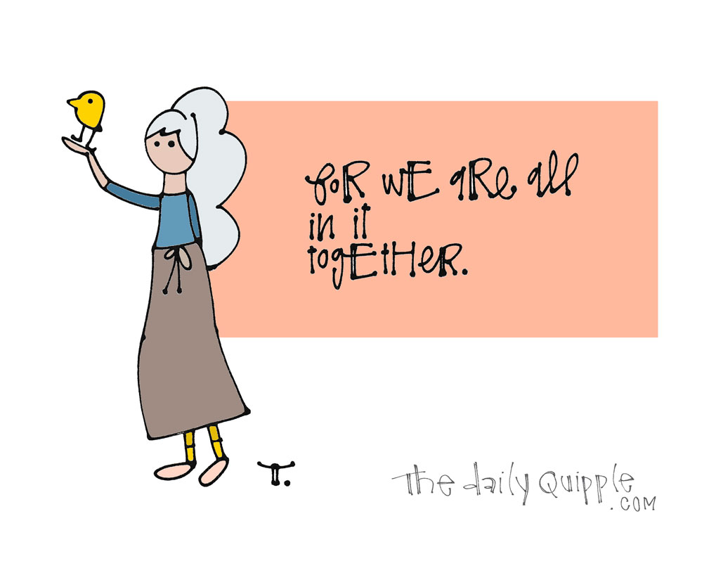 In It Together | The Daily Quipple