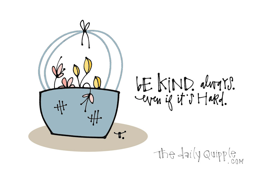 Kindness Always | The Daily Quipple
