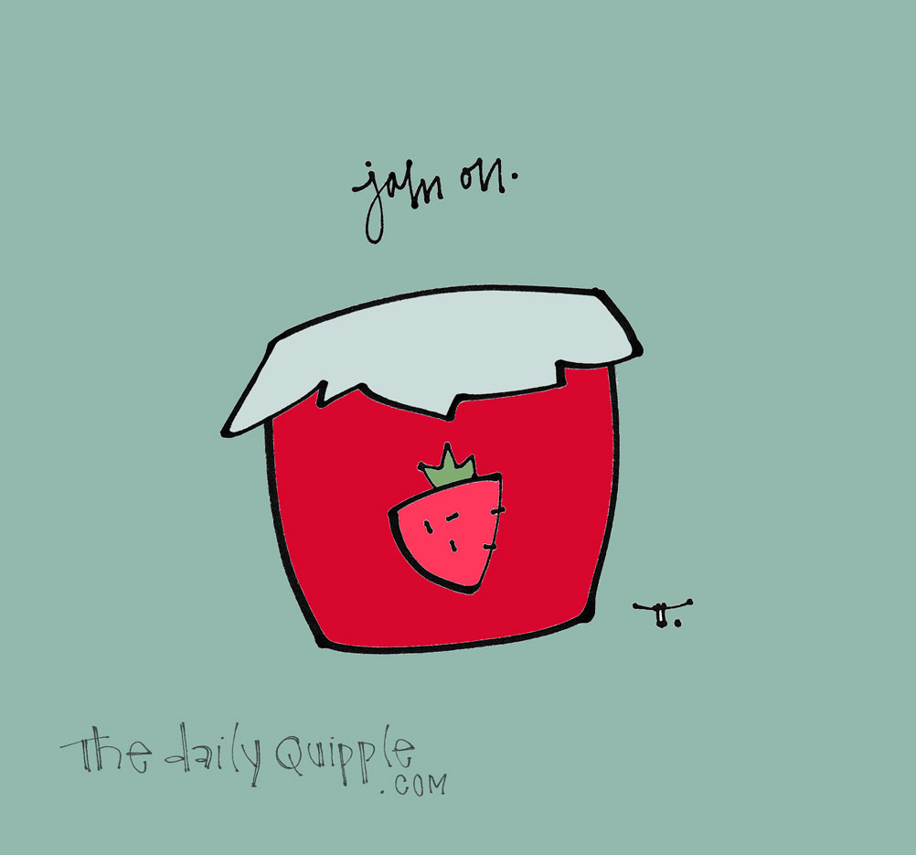 Jam On Everything | The Daily Quipple