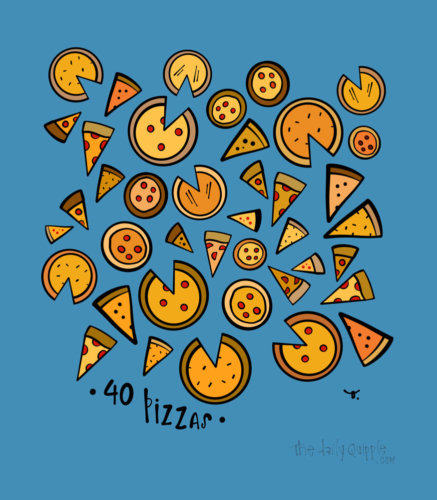 40 Pizzas | The Daily Quipple